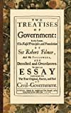 Two Treatises Of Government: In The Former, The False Principles And Foundation Of Sir Robert Filmer, And His Followers Are Detected And Overthrown; The Latter Is An Essay (1584776021) by Locke, John