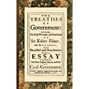 Two Treatises of Government: In the Former, The False Principles and Foundation of Sir Robert Filmer, and His Followers, are Detected and Overthrown. ... Original, Extent, and End of Civil Government