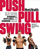 img - for Men's Health Push, Pull, Swing: The Fat-Torching, Muscle-Building Dumbbell, Kettlebell & Sandbag Program book / textbook / text book