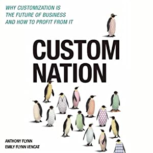 Custom Nation: Why Customization Is the Future of Business and How to Profit From It | [Anthony Flynn, Emily Flynn Vencat]