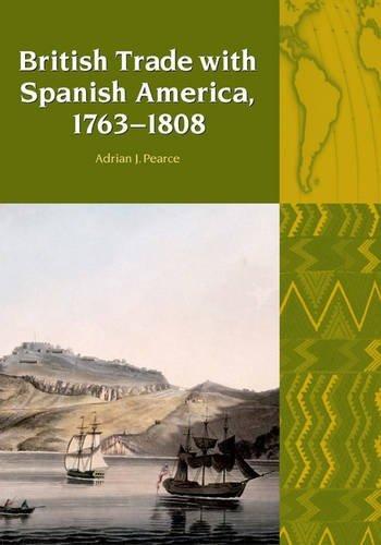British Trade with Spanish America, 1763-1808 (Liverpool Latin American Studies)