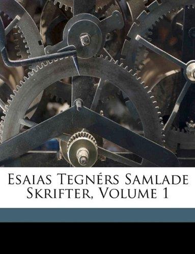 Esaias Tegnérs Samlade Skrifter, Volume 1