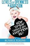 How Open Should My Adoption Be?: Levels of Openness in Adoption (Guide to a Healthy Adoptive Family, Adoption Parenting, and Relationships) (Volume 3)
