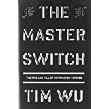 The Master Switch: The Rise and Fall of Information Empires (Borzoi Books) ~ Tim Wu