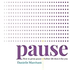 Pause: How to Press Pause Before Life Does It for You Hörbuch von Danielle Marchant Gesprochen von: Danielle Marchant