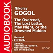 The Overcoat, The Lost Letter, and May Night, or the Drowned Maiden | [Nikolai Gogol]