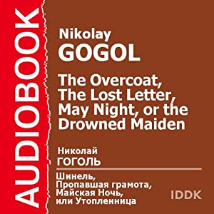 The Overcoat, The Lost Letter, and May Night, or the Drowned Maiden [Russian Edition] | [Nikolai Gogol]