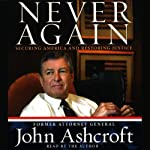 Never Again: Securing America and Restoring Justice | John Ashcroft