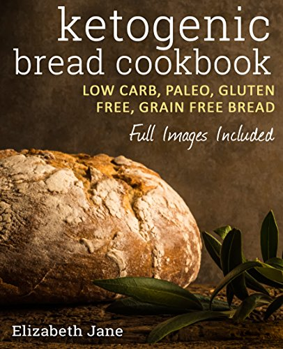 Keto: Bread Bakers Cookbook - Low Carb, Paleo & Gluten Free: Bread, Bagels, Flat Breads, Muffins & More by Elizabeth Jane