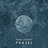 Phases by Eden Shadow (2014-02-25)