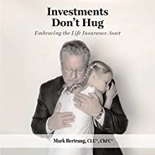 Investments Don't Hug: Embracing the Life Insurance Asset Audiobook by Mark Bertrang Narrated by Mark Bertrang