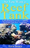 So You Want a Reef Tank: A No Nonsense Guide to Setting Up Your First Reef Aquarium (English Edition)