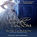 Her Sudden Groom: Groom Series, Book 1 (       UNABRIDGED) by Rose Gordon Narrated by Stevie Zimmerman