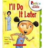 img - for [ [ [ I'll Do It Later (Rookie Ready to Learn) [ I'LL DO IT LATER (ROOKIE READY TO LEARN) ] By Ribke, Simone T ( Author )Mar-01-2011 Paperback book / textbook / text book