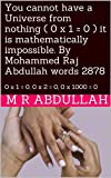 img - for You cannot have a Universe from nothing ( 0 x 1 = 0 ) it is mathematically impossible. By Mohammed Raj Abdullah words 2878: 0 x 1 = 0, 0 x 2 = 0, 0 x 1000 = 0 (essential reading Book 3) book / textbook / text book