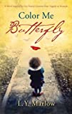 Color Me Butterfly: A Novel Inspired by One Familys Journey from Tragedy to Triumph