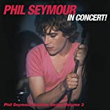 Phil Seymour In Concert! (The Phil Seymour Archive Series Volume 3) [2 CD]