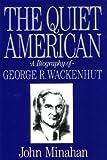 The Quiet American: A Biography of George R. Wackenhut (0963939505) by Minahan, John