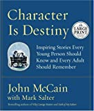 Character Is Destiny: Inspiring Stories Every Young Person Should Know and Every Adult Should Remember (Random House Large Print Nonfiction) (0375728422) by McCain, John