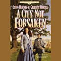 A City Not Forsaken (       UNABRIDGED) by Lynn Morris, Gilbert Morris Narrated by Kate Forbes