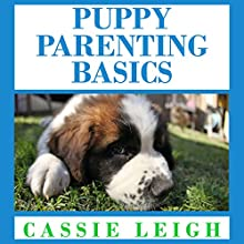 Puppy Parenting Basics Audiobook by Cassie Leigh Narrated by Erin Fossa