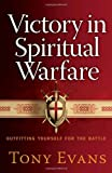 Victory in Spiritual Warfare: Outfitting Yourself for the Battle (0736939997) by Evans, Tony