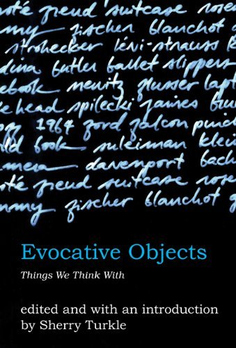 Sherry Turkle - Evocative Objects: Things We Think With