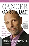 Robert Schimmel Cancer on Five Dollars a Day (Chemo Not Included): How Humor Got ME Through the Toughest Journey of My Life