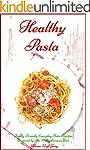 Healthy Pasta: Family-Friendly Everyd...