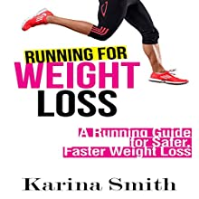 Running for Weight Loss: A Running Guide for Safer, Faster Weight Loss (       UNABRIDGED) by Karina Smith Narrated by Violet Meadow