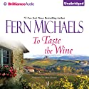 To Taste the Wine (       UNABRIDGED) by Fern Michaels Narrated by Anne Flosnik