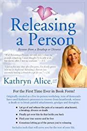 Releasing a Person: Fast Recovery from Heartbreak, a Breakup or Divorce