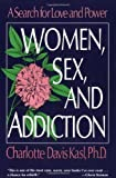 Women, Sex, and Addiction: A Search for Love and Power 1st (first), 1st (first) Edition by Kasl, Charlotte S. [1990]
