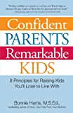 Confident Parents, Remarkable Kids: 8 Principles for Raising Kids You'll Love to Live With