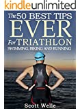 The 50 Best Tips EVER for Triathlon Swimming, Biking and Running (Instructional Videos Included) (English Edition)