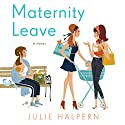 Maternity Leave: A Novel Audiobook by Julie Halpern Narrated by Erin Bennett