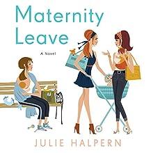 Maternity Leave: A Novel (       UNABRIDGED) by Julie Halpern Narrated by Erin Bennett