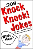 A TON of Knock Knock Jokes: Funny Jokes for Kids: Knock Knock Jokes