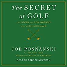The Secret of Golf: The Story of Tom Watson and Jack Nicklaus Audiobook by Joe Posnanski Narrated by George Newbern