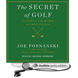 The Secret of Golf - The Story of Tom Watson and Jack Nicklaus  - Joe Posnanski