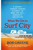 img - for When We Get to Surf City: A Journey Through America in Pursuit of Rock and Roll, Friendship, and Dreams book / textbook / text book