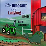 The Dinosaur and Ladybug In Heels: Farm Adventure (Volume 1) ~ Michelle Lanoue