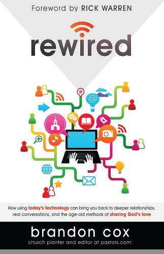 Rewired: How Using Today's Technology Can Bring You Back to Deeper Relationships, Real Conversations, and the Age-Old Methods of Sharing God's Love, Cox, Brandon