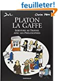 Platon La gaffe - tome 1 - Platon La gaffe, Survivre au travail avec les philosophes (one shot)