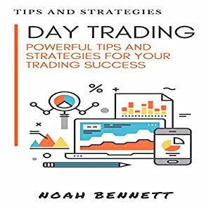 Day Trading: A Powerful Tips and Strategies for Your Trading Success Hörbuch von Noah Bennett Gesprochen von: Dave Wright