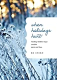 When Holidays Hurt: Finding Hidden Hope Amidst Pain and Loss