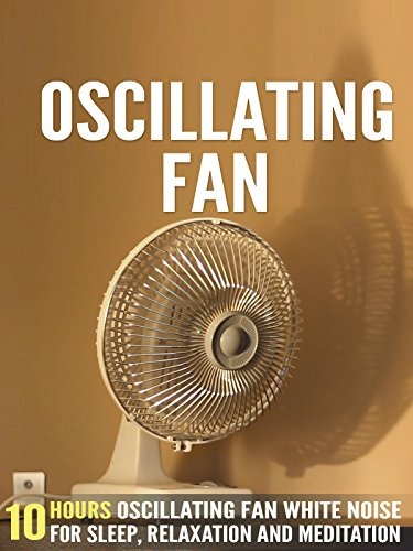 Oscillating Fan: 10 Hours Oscillating Fan White Noise For Sleep, Relaxation and Meditation
