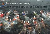 echange, troc Luc Chessex - Avis aux amateurs ! : Les sports populaires à Lausanne