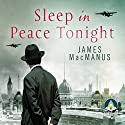 Sleep in Peace Tonight Audiobook by James MacManus Narrated by William Hope