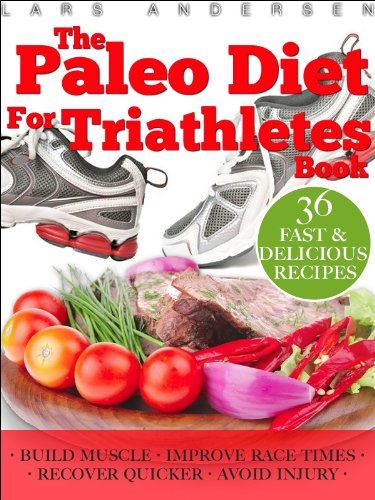 Paleo Diet for Triathletes: Delicious Paleo Diet Plan, Recipes and Cookbook Designed to Support the Specific Needs of Triathletes - from Sprint to Ironman and Beyond (Food for Fitness Series)